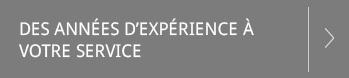 Des années d'expérience à votre service